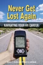 Never Get Lost Again ebook by Nancy E. Glube,Phyllis G. Hartman, SPHR