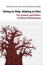 Giving to Help, Helping to Give - The Context and Politics of African Philanthropy ebook by