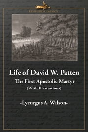 Life of David W. Patten, The First Apostolic Martyr ebook by Lycurgus A. Wilson