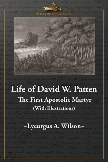 Life of David W. Patten, The First Apostolic Martyr ebook by Lycurgus A. Wilson,