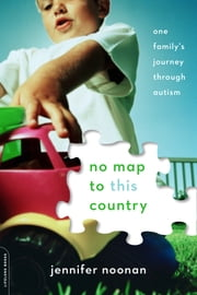 No Map to This Country - One Family's Journey through Autism ebook by Jennifer Noonan