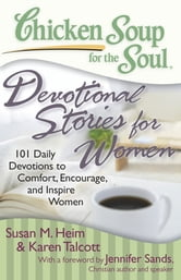 Chicken Soup for the Soul: Devotional Stories for Women - 101 Daily Devotions to Comfort, Encourage, and Inspire Women ebook by Susan M. Heim,Karen C. Talcott