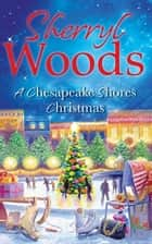 A Chesapeake Shores Christmas (A Chesapeake Shores Novel, Book 4) ekitaplar by Sherryl Woods