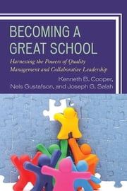Becoming a Great School - Harnessing the Powers of Quality Management and Collaborative Leadership ebook by Dr. Kenneth B. Cooper,Nels Gustafson,Joseph G. Salah
