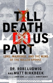 'Till Death Do Us Part - Love, Marriage, and the Mind of the Killer Spouse ebook by Matt Birkbeck,Nancy Grace,Dr. Robi Ludwig,Larry King