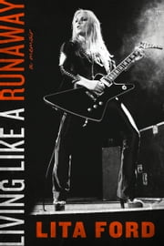 Living Like a Runaway - A Memoir ebook by Lita Ford