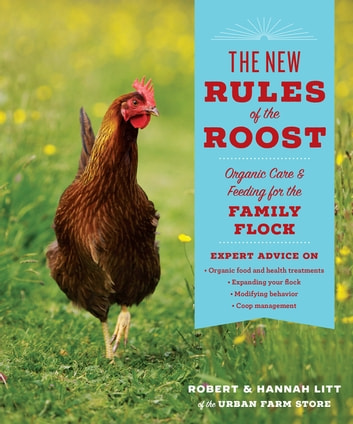 The New Rules of the Roost - Organic Care and Feeding for the Family Flock ebook by Robert Litt,Hannah Litt
