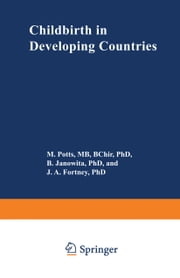 Childbirth in Developing Countries ebook by M. Potts,B.S. Janowitz,J.A. Fortney