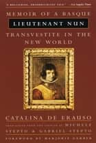 Lieutenant Nun - Memoir of a Basque Transvestite in the New World ebook by Catalina De Erauso