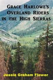 Grace Harlowe's Overland Riders in the High Sierras ebook by Jessie Graham Flower