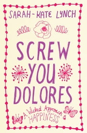 Screw You Dolores ebook by Sarah-Kate Lynch