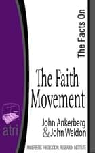 The Facts on the Faith Movement ebook by John Ankerberg