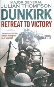 Dunkirk - Retreat to Victory ebook by Julian Thompson