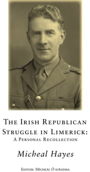 The Irish Republican Struggle in Limerick: Personal Recollections of Captain Joe Graham ebook by Michael Hayes,Mícheál Ó hAodha