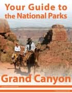 Your Guide to Grand Canyon National Park ebook by Michael Joseph Oswald