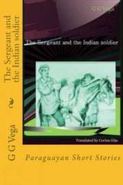 The Sergeant And The Indian Soldier ebook by Guido Galeano Vega