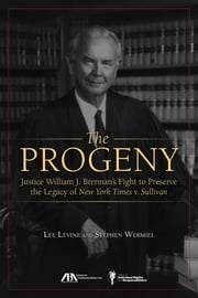 The Progeny - Justice William J. Brennan's Fight to Preserve the Legacy of New York Times v. Sullivan ebook by Lee Levine,Stephen Wermiel