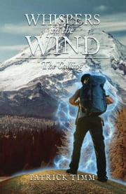 Whispers In The Wind~The Calling ebook by Patrick Timm