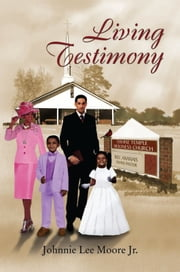 Living Testimony ebook by Johnnie Lee Moore Jr.