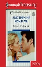 And Then He Kissed Me ebook by Teresa Southwick