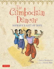 The Cambodian Dancer - Sophany's Gift of Hope ebook by Daryn Reicherter,Christy Hale,Bophal Penh