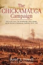 The Chickamauga Campaign - Glory or the Grave ebook by David A. Powell