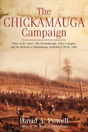 The Chickamauga Campaign - Glory or the Grave - The Breakthrough, the Union Collapse, and the Defense of Horseshoe Ridge, September 20, 1863 ebook by David A. Powell