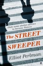 The Street Sweeper ebook by Elliot Perlman