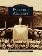 Fairchild Aircraft ebook by Frank Woodring, Susanne Woodring