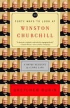 Forty Ways to Look at Winston Churchill ebook by Gretchen Rubin