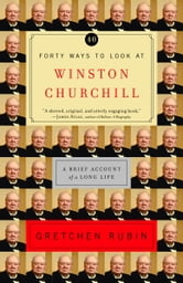 Forty Ways to Look at Winston Churchill - A Brief Account of a Long Life ebook by Gretchen Rubin