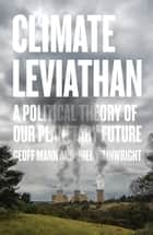 Climate Leviathan - A Political Theory of Our Planetary Future ebook by Joel Wainwright, Geoff Mann