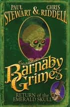 Barnaby Grimes: Return of the Emerald Skull ebook by Paul Stewart, Chris Riddell