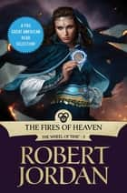 The Fires of Heaven - Book Five of 'The Wheel of Time' ebook by Robert Jordan