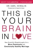 This is Your Brain in Love ebook by Earl Henslin