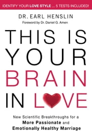 This is Your Brain in Love - New Scientific Breakthroughs for a More Passionate and Emotionally Healthy Marriage ebook by Earl Henslin