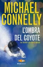 L'ombra del coyote eBook by Michael Connelly, Francesca Pinchera