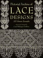 Pictorial Archive of Lace Designs - 325 Historic Examples ebook by Carol Belanger Grafton