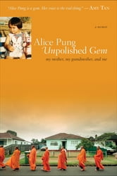 Unpolished Gem - My Mother, My Grandmother, and Me ebook by Alice Pung