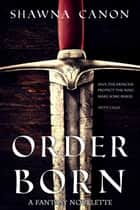 Order-Born ebook by Shawna Canon