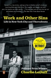 Work and Other Sins - Life in New York City and Thereabouts ebook by Charlie LeDuff