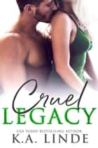 Cruel Legacy ebooks by K.A. Linde