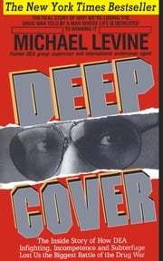 Deep Cover - The Inside Story of How DEA Infighting, Incompetence and Subterfuge Lost Us the Biggest Battle of the Drug War ebook by Michael Levine