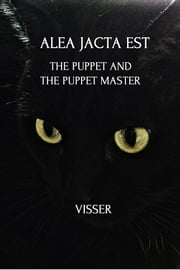 Alea Jacta Est - The Puppet and the Puppet Master ebook by Visser