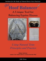 the Hoof Balancer - A Unique Tool for Balancing Equine Hooves ebook by Jaime Jackson