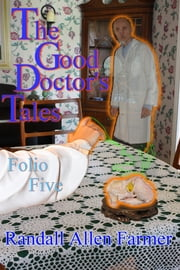 The Good Doctor's Tales Folio Five ebook by Randall Allen Farmer
