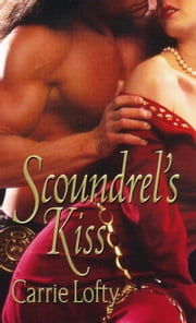 Scoundrel's Kiss ebook by Carrie Lofty