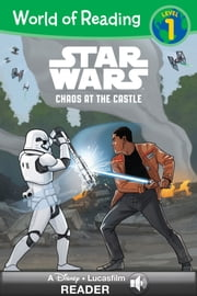 World of Reading Star Wars: Chaos At the Castle - A Star Wars Read Along (Level 1) ebook by Lucasfilm Press