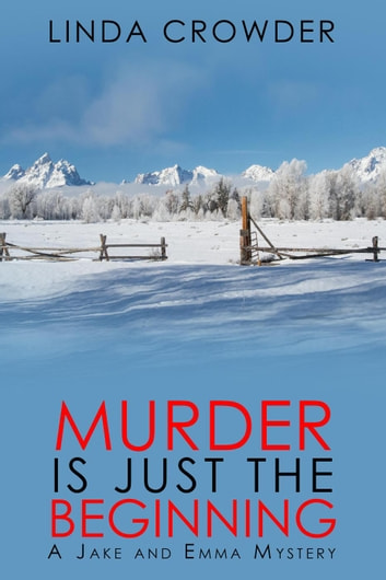 Murder is Just the Beginning - Jake and Emma Mysteries, #1 ebook by Linda Crowder