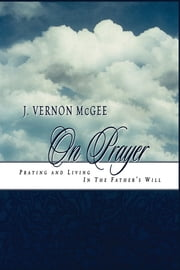 J. Vernon McGee on Prayer ebook by J. Vernon McGee